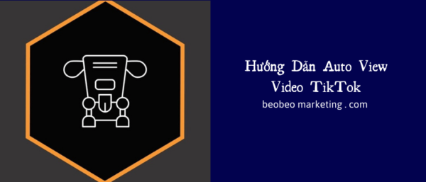 Hướng dẫn auto view, hack view, buff view video Tik Tok 2020